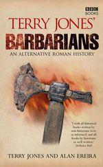 Terry Jones' Barbarians : An Alternative Roman History - Terry Jones