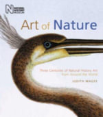 Art of Nature : Three Centuries of Natural History Art from Around the World - Judith Magee