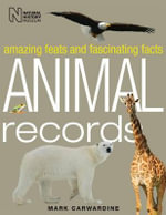 Animal Records : Amazing Feats and Fascinating Facts - Mark Carwardine