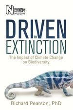 Driven to Extinction : The Impact of Climate Change on Biodiversity - Richard Pearson