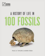 A History of Life in 100 Fossils - Paul D. Taylor