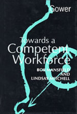 Towards a Competent Workforce : Fair Employment Policy in Northern Ireland - Bob Mansfield