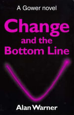 Change and the Bottom Line : Teach Yourself  - Alan Warner