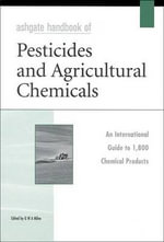 The Ashgate Handbook of Pesticides and Agricultural Chemicals : From Molecules to Crop Productivity