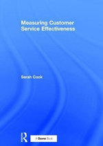 Measuring Customer Service Effectiveness : Unleash Your Leadership Potential to Achieve Extra... - Sarah Cook