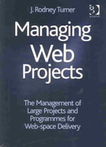 Managing Web Projects : The Management of Large Projects and Programmes for Web-Space Delivery - J.Rodney Turner