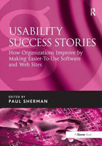 Usability Success Stories : How Organizations Improve by Making Easier-to-use Software and Web Sites - Paul Sherman