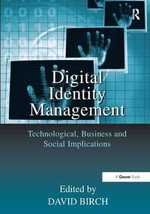 Digital Identity Management : Technological, Business and Social Implications - David Birch