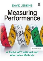 Measuring Performance : a Toolkit of Traditional and Alternative Methods - David Jenkins