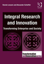 Integral Research and Innovation : Transforming Enterprise and Society - Ronnie Lessem
