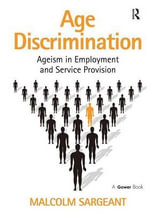 Age Discrimination : Ageism in Employment and Service Provision - Malcolm Sargeant