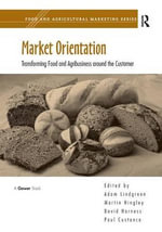Market Orientation : Transforming Food and Agribusiness Around the Customer