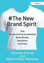 The New Brand Spirit : How Communicating Sustainability Builds Brands, Reputations and Profits - Christian Conrad