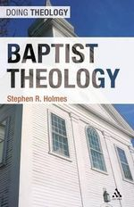 Baptist Theology : Doing Theology Ser. - Stephen R. Holmes