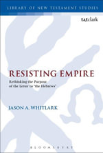 Resisting Empire : Rethinking the Purpose of the Letter to