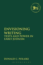 Envisioning Writing : Texts and Power in Early Judaism - Donald C Polaski