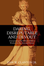 Daring, Disreputable and Devout : Interpreting the Hebrew Bible's Women in the Arts and Music - Dan W. Clanton
