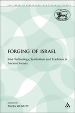The Forging of Israel : Iron Technology, Symbolism and Tradition in Ancient Society - Paula McNutt