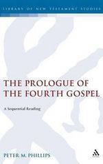 The Prologue of the Fourth Gospel : A Sequential Reading - Peter Michael Phillips