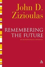 Remembering the Future : An Eschatological Ontology - John D. Zizioulas