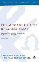 The Message of Acts in Codex Bezae : Comparison with the Alexandrian Tradition - Acts 13.1-18.23 v. 3 - Josep Rius-Camps