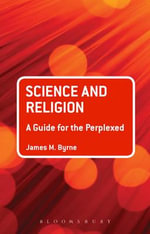 Science and Religion : A Guide for the Perplexed - James M. Byrne