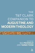 T&T Clark Companion to Augustine and Modern Theology : Routledge Perspectives on Development Ser.