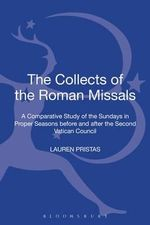 The Collects of the Roman Missals : A Comparative Study of the Sundays in Proper Seasons Before and After the Second Vatican Council - Lauren Pristas