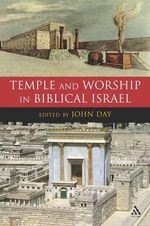 Temple and Worship in Biblical Israel : Journal for the Study of the Old Testament Supplement S. - John Day