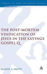 Post-mortem Vindication of Jesus in the Sayings Gospel Q : Library of New Testament Studies - Daniel A. Smith