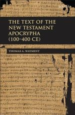 The Text of the New Testament Apocrypha (100 - 400 CE) : Essays in Honour of William S. Campbell - Thomas Wayment