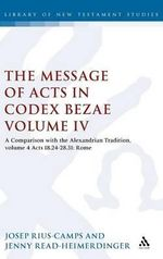 Message of Acts in Codex Bezae (vol 4). : A Comparison with the Alexandrian Tradition, Acts 18.24-28.31: Rome - Jenny Read-Heimerdinger