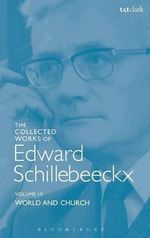 The Collected Works of Edward Schillebeeckx: Volume 4 : World and Church - Edward Schillebeeckx