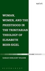 Woman, Women, and the Priesthood in the Trinitarian Theology of Elisabeth Behr-Sigel : Creating Sermon Literature in Puritan New England - Sarah Hinlicky Wilson