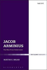 Jacob Arminius : The Man from Ouderwater - Rustin E. Brian