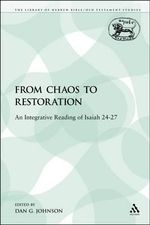 From Chaos to Restoration An Integrative Reading of Isaiah 24-27 : An Integrative Reading of Isaiah 24-27 - Dan G. Johnson