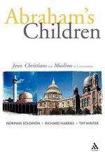 Abraham's Children : Jews, Christians and Muslims in Conversation - Richard Harries