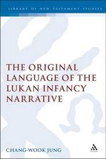 The Original Language of the Lukan Infancy Narrative : Journal for the Study of the New Testament Supplement - Chang-Wook Jung