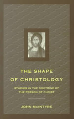 The Shape of Christology : Studies in the Doctrine of the Person of Christ - John McIntyre