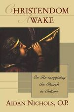Christendom Awake! : On Re-energising the Church in Culture - Aidan Nichols