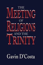 The Meeting of Religions and the Trinity - Gavin D'Costa