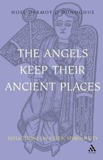 The Angels Keep Their Ancient Places : Reflections on Celtic Spirituality - Noel Dermot O'Donoghue