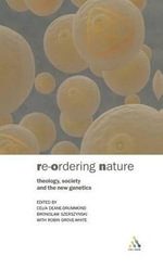Re-ordering Nature : Theology, Society and the New Genetics - Celia Deane-Drummond