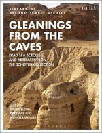 Gleanings from the Caves : Dead Sea Scrolls and Artifacts from the Schoyen Collection - Torleif Elgvin