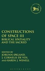 Constructions of Space III : Biblical Spatiality and the Sacred