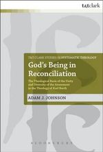 God's Being in Reconciliation : The Theological Basis of the Unity and Diversity of the Atonement in the Theology of Karl Barth - Adam J. Johnson