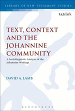 Text, Context and the Johannine Community : A Sociolinguistic Analysis of the Johannine Writings - David A. Lamb