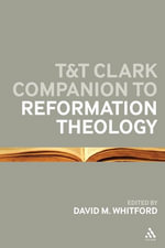 T&T Clark Companion to Reformation Theology - David M Whitford