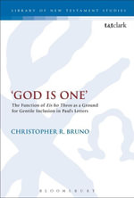 'God is One' : The Function of 'Eis ho Theos' as a Ground for Gentile Inclusion in Paul's Letters - Christopher R. Bruno