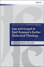 Law and Gospel in Emil Brunner's Earlier Dialectical Theology - David Andrew Gilland